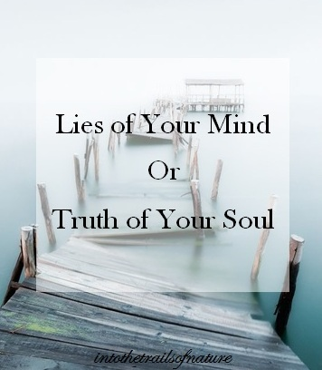lies of your mind or truth of your soul